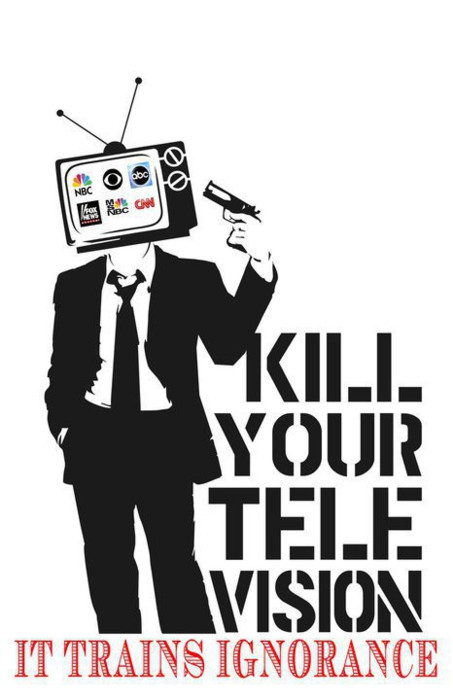 kill your tv it trains ignorance