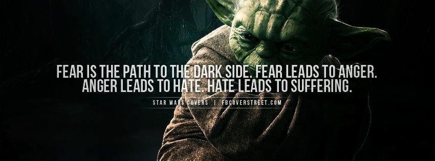fear-is-the-path-to-the-dark-side-fear-leads-to-anger-anger-leads-to-hate-hate-leads-to-suffering.jpg